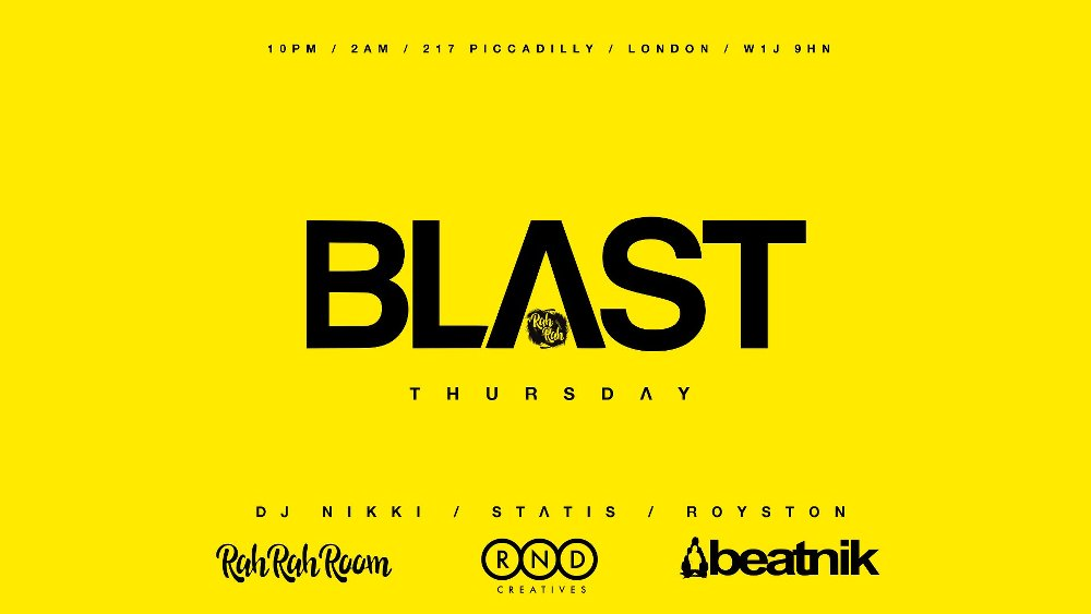 Beatnik & RnD Creatives present - BLAST - Every Thursday - Rah Rah Room - 217 Piccadilly, London, W1J 9HN - Dj Nikki, Statis & Royston - Click here to email bookings@beatniktv.com for guestlist - Free before 11pm/£10 after